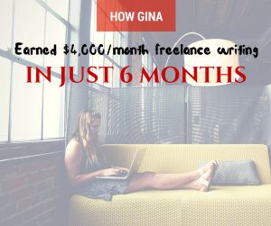 How Gina Earned $4,000 Month Freelancing in Just 6 Months