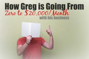 How Greg Is Going from $0 to $20,000 Month With His Business
