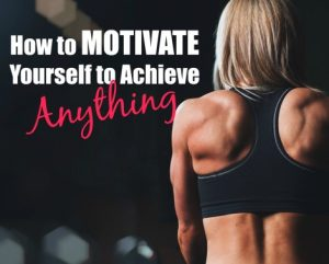 How to Motivate Yourself to Achieve Anything Become The Type of Person Who Doesn't Give Up
