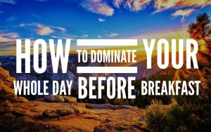 How to Wake Up With Intention to Dominate Your Day Before Breakfast