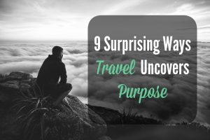 8 Surprising Ways Travel Uncovers Your Purpose