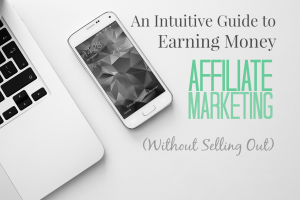 An Intuitive Guide to Earning Money Affiliate Marketing